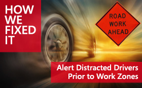 Alert Distracted Drivers Prior To Work Zone